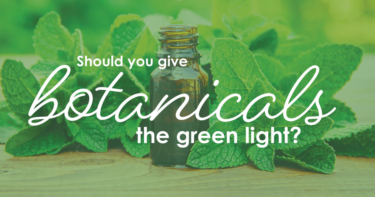 Should you give botanicals the green light?